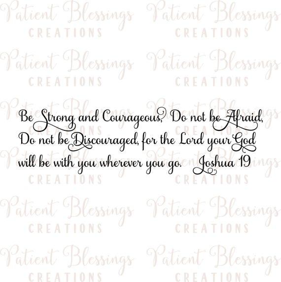 Soyez Forte Et Courageuse Nayez Pas Peur Ne Soyez Pas Découragé Pour Le Seigneur Votre Dieu Sera Avec Vous Partout Où Vous Allez Josué 19