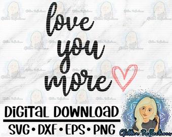 Love you more SVG; Cricut Cut File; Iron On; Cameo Cut File; Silhouette Cut File; Shirt Decal; Love you; Vector image; Cut Image; Shirt SVG;