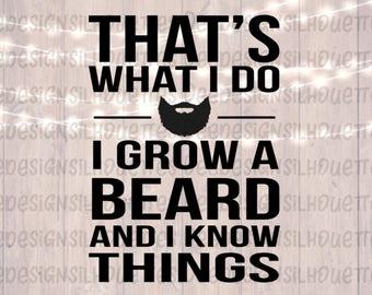 That's What I Do I Grow A Beard And I Know Things Beard SVG PNG cut file