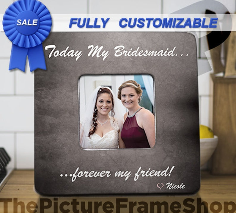 Personalized Bridesmaid Picture Frame Today My Bridesmaid image 0