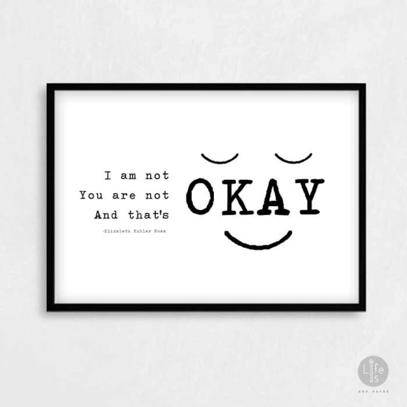 Elizabeth Kubler Ross Quote Poster Print I Am Not Okay You Etsy