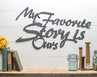My Favorite Story Is Ours Metal Sign Home Decor