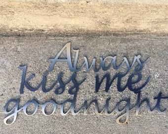 Always Kiss Me Goodnight Metal Wall Decor, Bedroom or Nursery Wall Art, Baby Shower Gift Idea, Bridal Shower Gift Idea, Fixer Upper Style