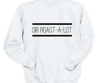 Sir Roast-A-Lot Sweatshirt, Tumblr Shirts, Guys Hipster Shirt, Crew Neck Sweater, Funny Shirt, Crew Neck Sweatshirt, Graphic Sweatshirt