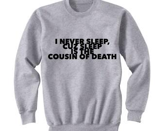 I Never Sleep Cuz Sleep Is The Cousin of Death, Guys Hipster Shirt, Crew Neck Sweater, Funny Shirt, Crew Neck Sweatshirt, Graphic Sweatshirt