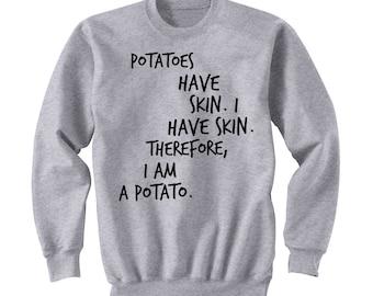 Potatoes Have Skin, I Have Skin, Therefore I Am a Potato Shirt, Tumblr Shirts, Guys Hipster Shirt, Crew Neck Sweater, Crew Neck Sweatshirt