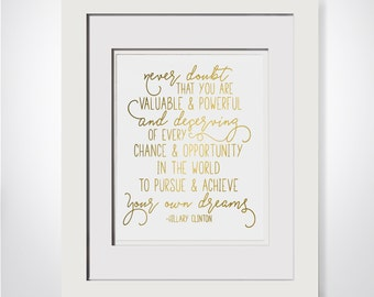 Never Doubt That You Are Valuable And Powerful And Deserving|HRC Quote|Hillary Clinton Concession Speech|Feminism Gift|Hillary Clinton Quote