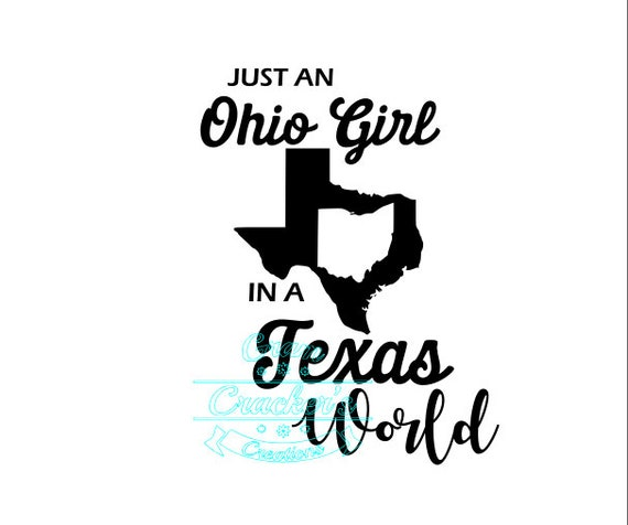 Just An Ohio Girl In A Texas World Svg Texas Silhouette Ohio Etsy