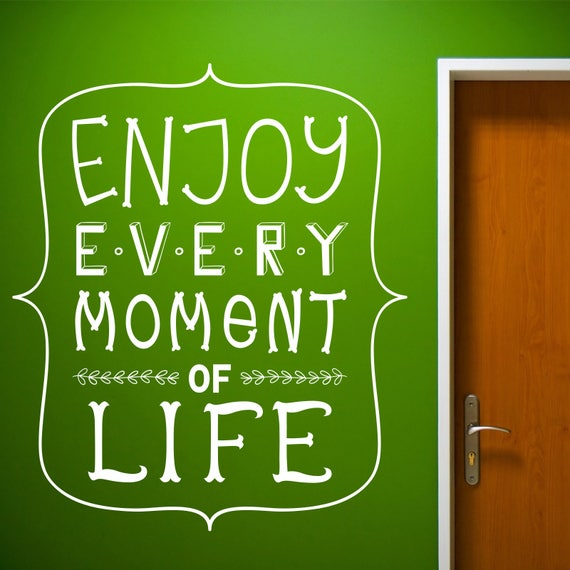 Enjoy Every Moment Of Life Wall Decal Words Wall Decal Etsy