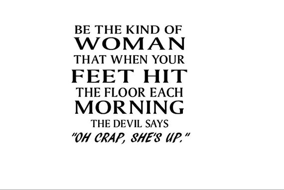 Be The Kind Of Woman That When Your Feet Hit The Floor Each Etsy