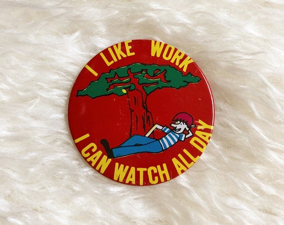 "1970s/80s authentic vintage "" I Like Work, I Can Watch All Day "" funny snarky quote round retro finback button"