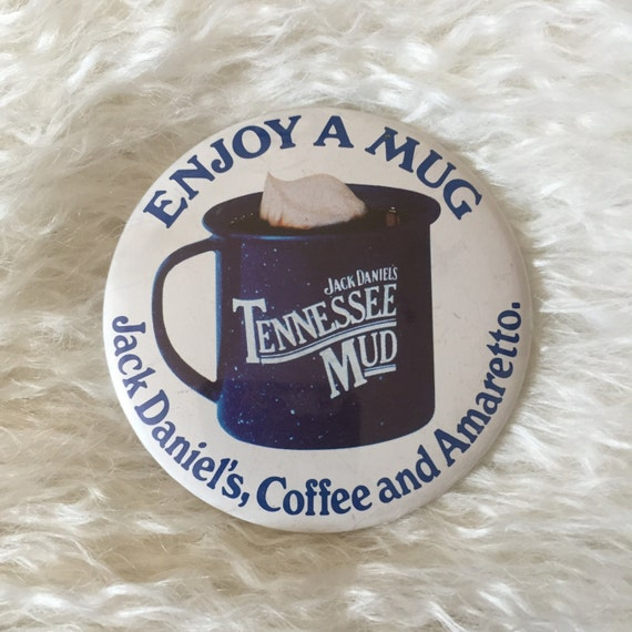 "Vintage 1980's "" Enjoy A Mug , Jack Daniel's Tennessee Mud , Coffee and Amaretto "" alcohol advertisement round closed pin button"