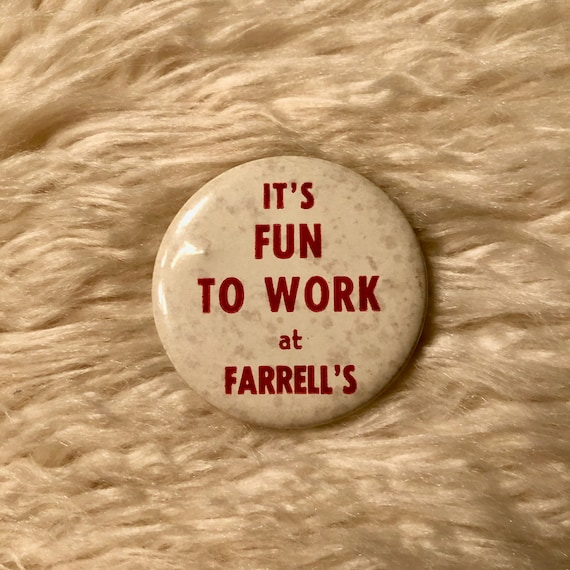Authentic vintage 1970s It's Fun To Work at Farrell's closed finback round retro button