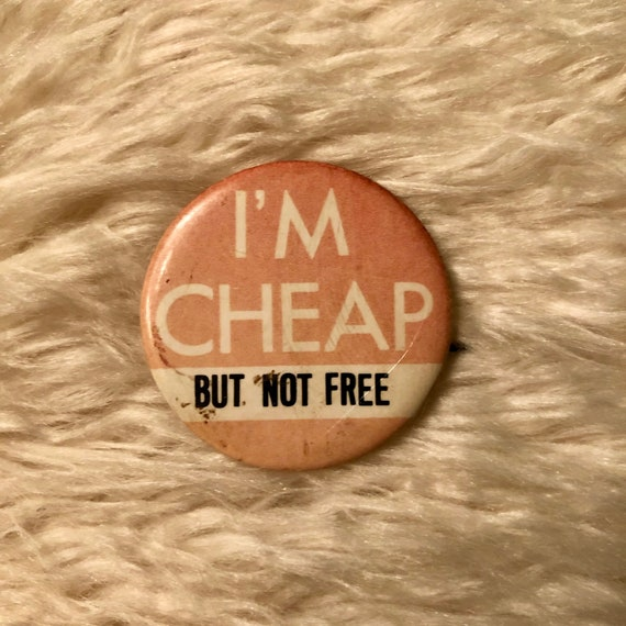 "1970s authentic vintage "" I'm Cheap but not free "" funny snarky quote open pinback button"