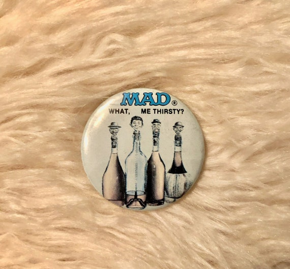 "1980s authentic vintage MAD magazine "" What Me Thristy ? "" 1987 rare button"