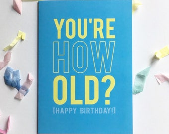 You're how old?! Sarcastic birthday card for friends and family - Happy Birthday Greeting Card
