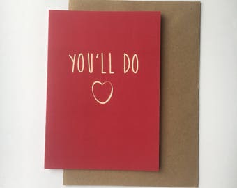 You'll do - Sarcastic Funny Valentines Day Card / Anti Valentines