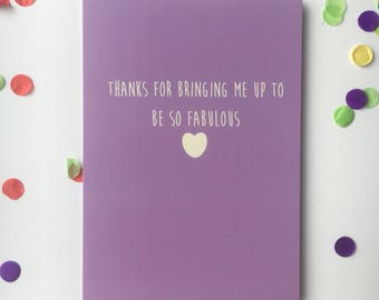 Thanks for bringing me up to be so fabulous - Mothers Day cards