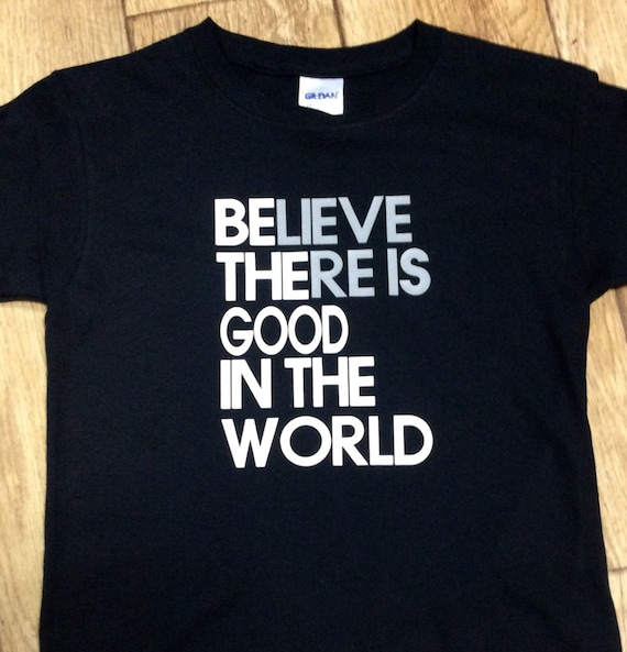 Believe There Is Good In The World Shirt Boys Vinyl Shirt Etsy