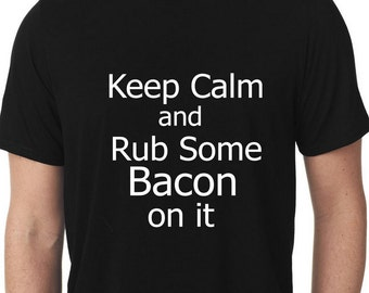 Keep Calm and Rub Some Bacon on it, Bacon Lovers, Funny Shirts, Make everyone laugh, T-shirts