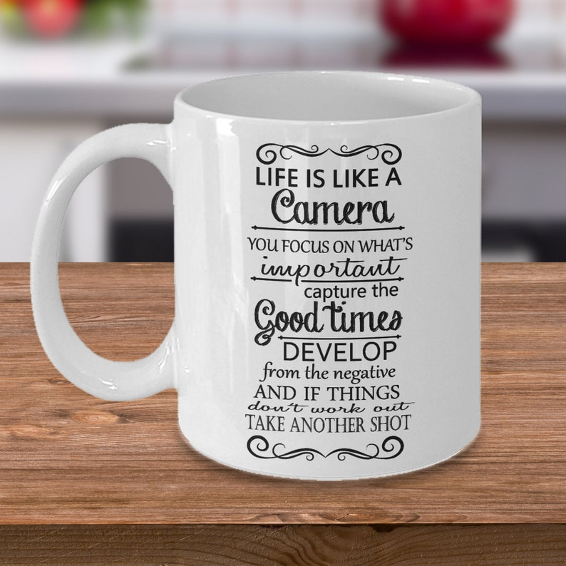 144f7e9ac62 Inspirational coffee mugLife is like a camera Gift for her