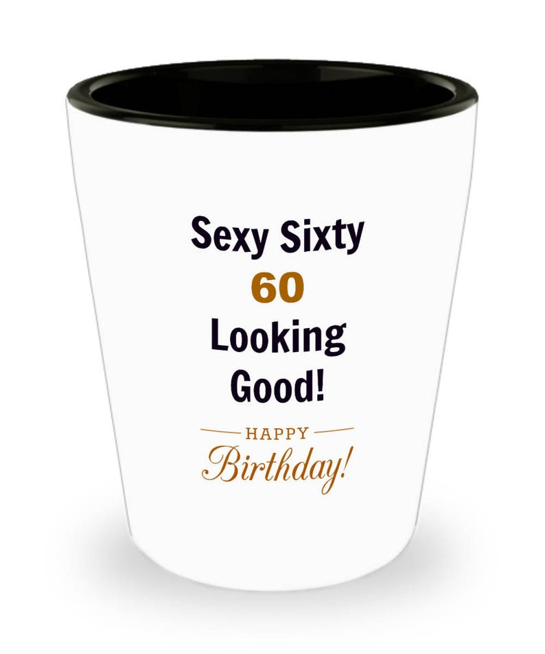 60th Birthday Funny Shot Glass Sexy Sixty Looking Good