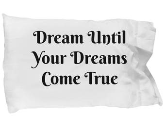 Dream Until Your Dreams Come True/Pillowcase With Sayings/motivational/inspirational/gift/teens/home/room/decor/custom/adults/bedroom