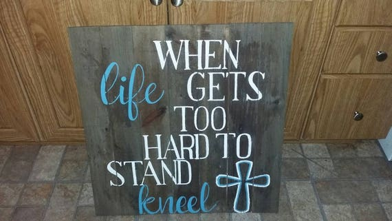 When Life Gets Too Hard To Stand Kneel Pallet Sign Rustic Etsy