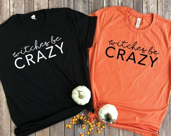 052c9f83a Witches Be Crazy Shirt - Best Friend Halloween - Friend Shirts for Women - Funny  Witch T Shirt - Funny Halloween Shirt Women