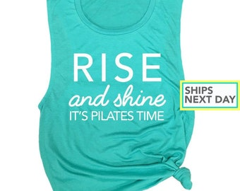 Rise and Shine Shirt - Pilates Tank - Tank Tops with Sayings - Workout Muscle Tank - Fitness Apparel - Work Out Clothes