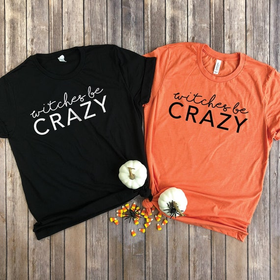 Halloween Friends Shirt.Witches Be Crazy Shirt Best Friend Halloween Friend Shirts For Women Funny Witch T Shirt