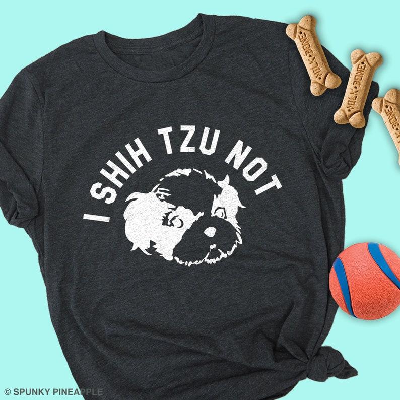 Funny Shih Tzu Gifts Funny Dog Mom Shirt Shitzu Mom Shirt I Shih Tzu Not Shirt