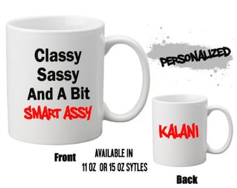 Personalized Classy Sassy And A Bit Smart Assy Ceramic Mug 11 or 15 oz Sizes