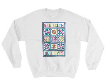 Quilt Sweatshirt, See With New Eyes, Shirts with Words, Sizes S-5XL, Gift for Quilter, Plus Sized Clothing, Cotton/Polyester Sweatshirt
