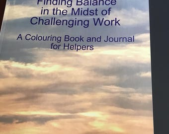 Finding Balance in the Midst of Challenging Work: Colouring Book and Journal for Helpers