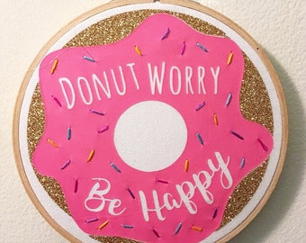 """Donut Worry, Be Happy! Glitter Hand Embroidered Hoop Art (6"""" Hoop)"""