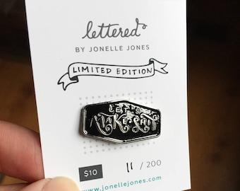 LIMITED EDITION Black And Silver Letu0027s Make Shit Collectoru0027s Enamel Pin.  Maker Flare For Your Maker Apron Or Denim Jacket. Soft Enamel.