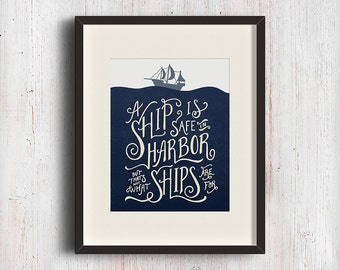A ship is safe in harbor but that's not what ships are for. Hand lettered inspirational nautical quote. Fine art print. Home decor.