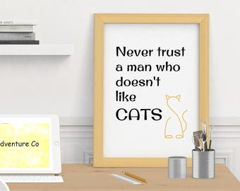 Never Trust A Man Who Doesn't Like Cats Wall Art (Instant Download)