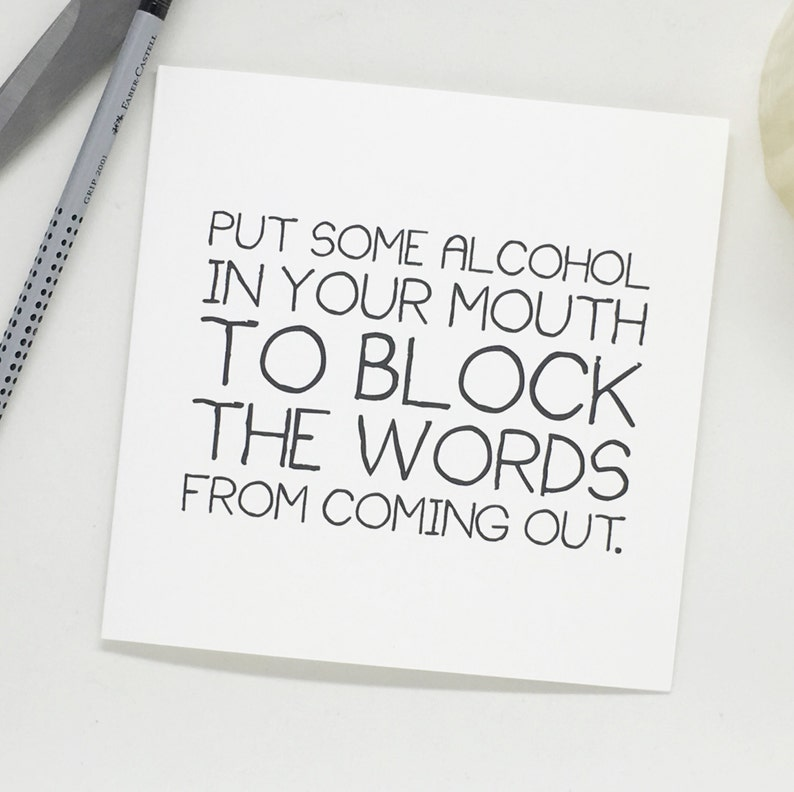 Funny Birthday Card - Put some alcohol in your mouth to block the words  from coming out - Greeting Card, Blank, joke card, humour
