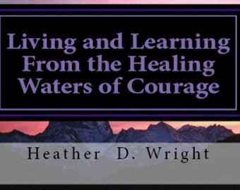 Living and Learning from the Healing Waters of Courage