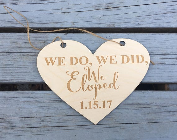 LASER ENGRAVED we do we did eloped Heart Sign Wood Ceremony Sign, photo prop, engagement photo shoot wedding sign prop wedding announcement