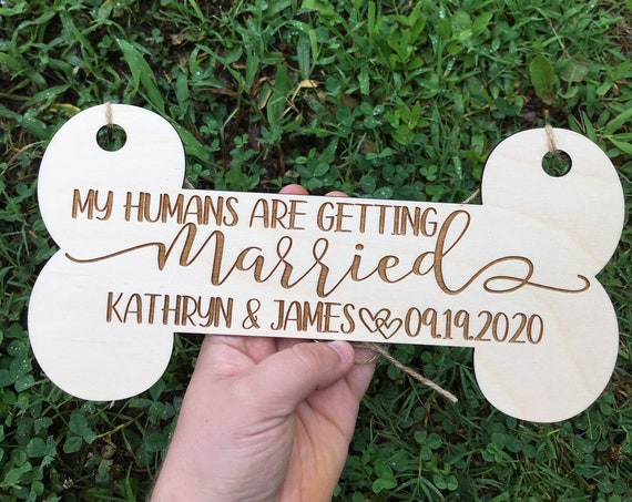 Personalized LARGE DOG laser engraved my humans are getting married - Wedding Sign save the date dog bone sign Pet Engagement Save the Date