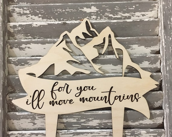 For You I'll Move Mountains Cake Topper - Mountains cake topper - Wedding Cake Topper - Wooden Baby Shower Cake - Travel wedding cake topper