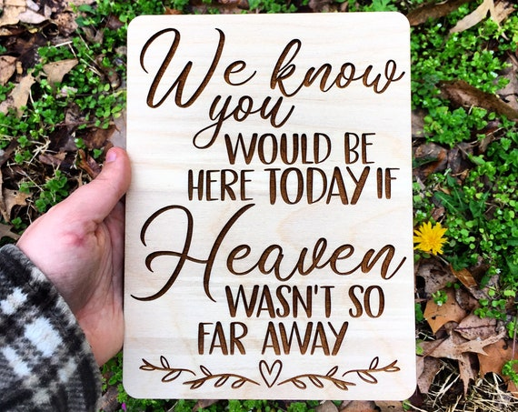 LASER ENGRAVED We Know You Would Be Here Today If Heaven Wasnt So Far Away Sign - in loving memory forever in our hearts sign - memorial