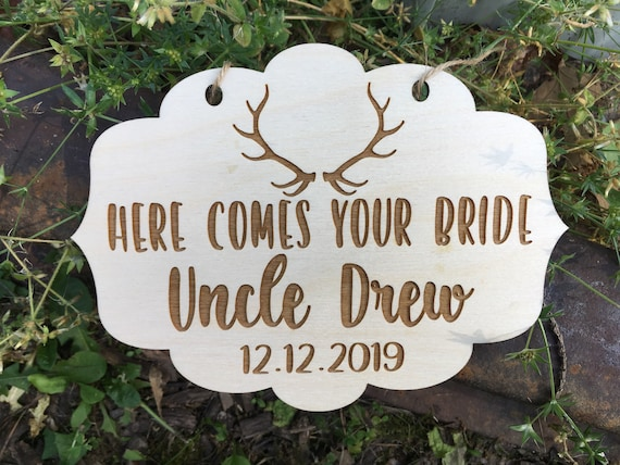 LASER ENGRAVED Antlers Uncle here comes the bride, here Comes Your Girl Sign, Ring Bearer Sign, Personalized wedding, The Hunt is over sign