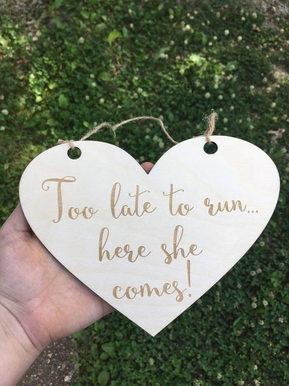 LASER ENGRAVED too late to run here she comes Wedding Heart Sign, Wooden Ceremony Sign, Ring Bearer Sign, Flower Girl Sign, Son sign