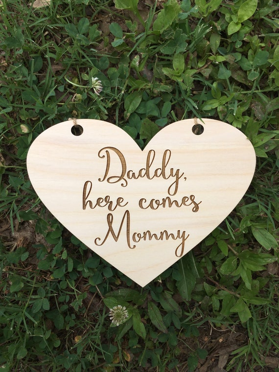 LASER ENGRAVED Daddy Here Comes Mommy Wedding Heart Sign, Wooden Ceremony Sign, Ring Bearer Sign, Flower Girl Sign, Son sign, Daughter sign