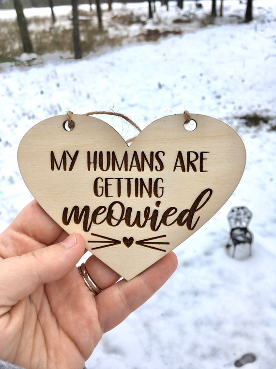 CAT SIGN laser ENGRAVED My humans are getting meowied cat kitten sign - cat Sign Engagement Photo Prop - mommy and daddy are getting married