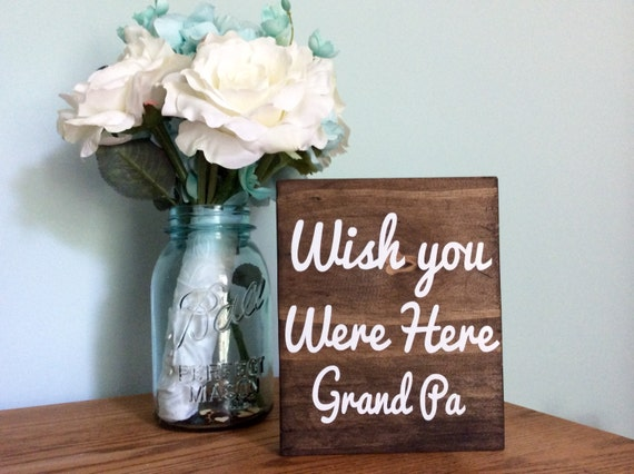 Personalized Wish You Were Here Memorial Sign - In Loving memory - loss of loved one condolence gift wedding wood sign - Custom wedding sign